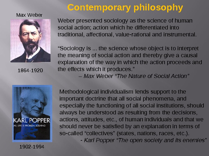 Max Weber 1864 -1920 Weber presented sociology as the science of human social action; action which