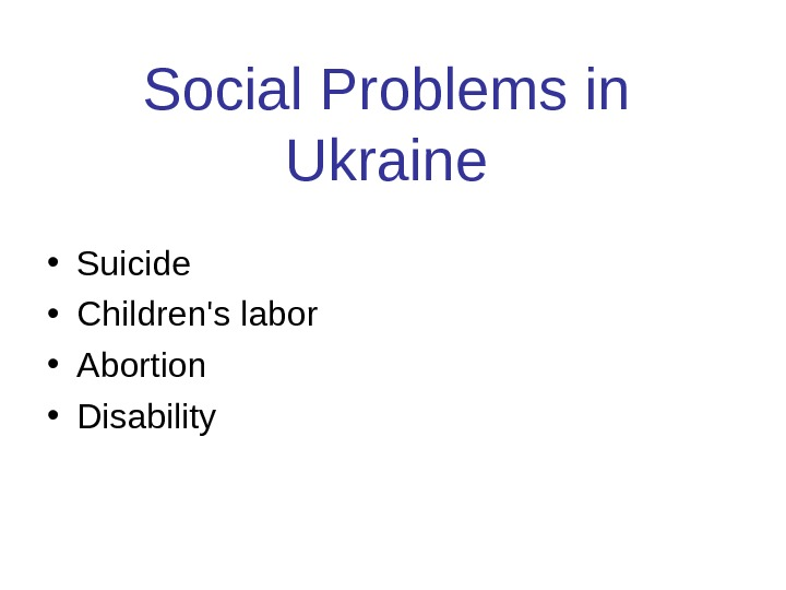 Social Problems in Ukraine • Suicide • Children's labor • Abortion • Disability