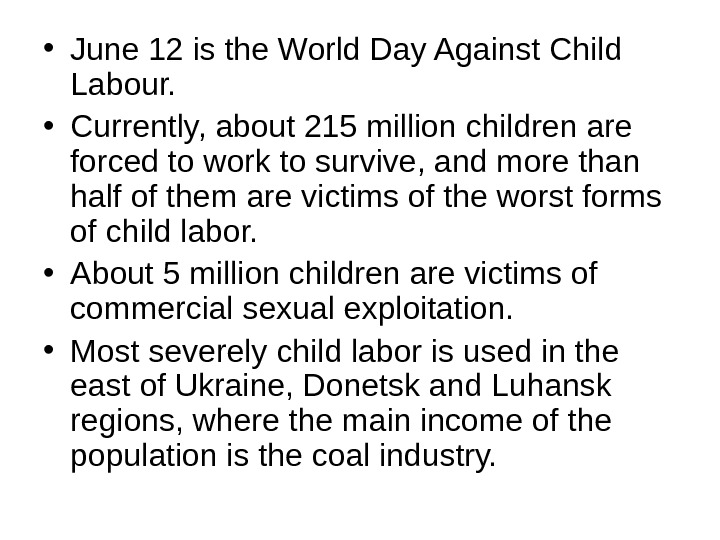 • June 12 is the World Day Against Child Labour.  • Currently, about 215