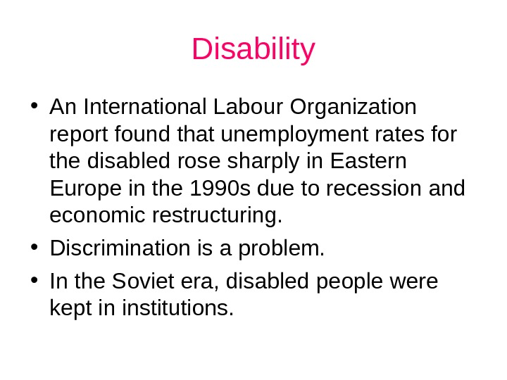 Disability • An International Labour Organization report found that unemployment rates for the disabled rose sharply