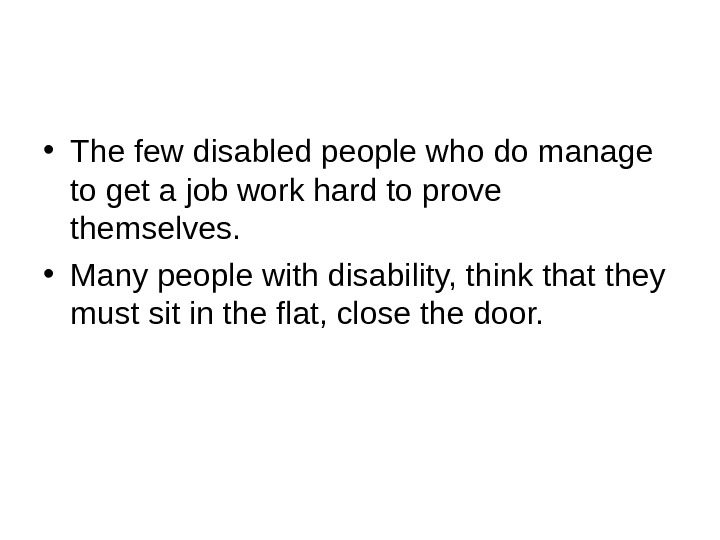 • The few disabled people who do manage to get a job work hard to