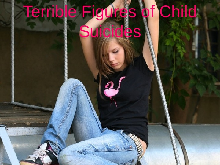 Terrible Figures of Child Suicides