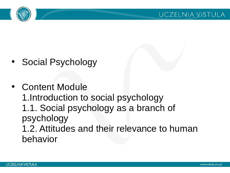 • Social Psychology • Content Module 1. Introduction to social psychology 1. 1. Social psychology