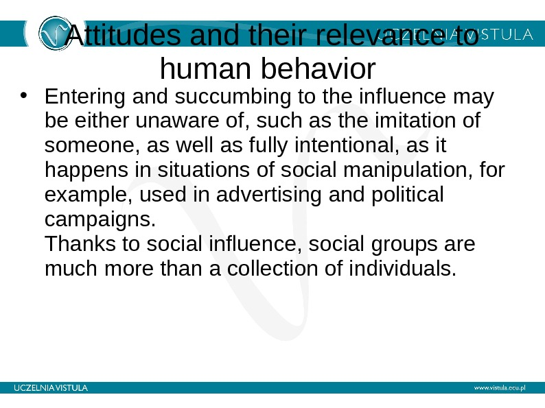 Attitudes and their relevance to human behavior  • Entering and succumbing to the influence may