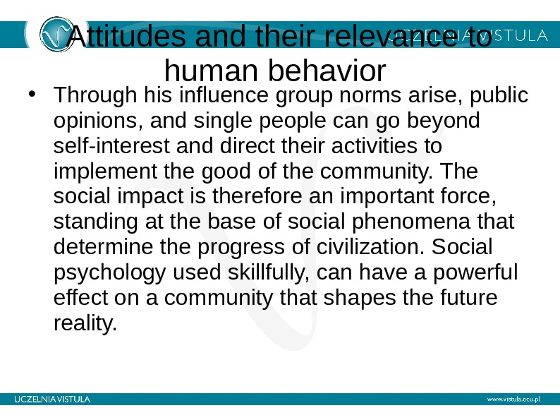 Attitudes and their relevance to human behavior  • Through his influence group norms arise, public