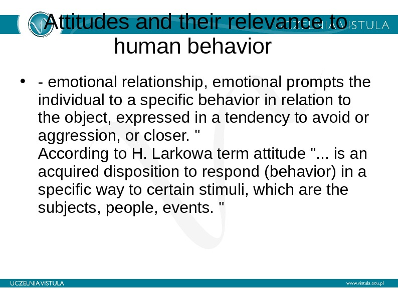 Attitudes and their relevance to human behavior  • - emotional relationship, emotional prompts the individual