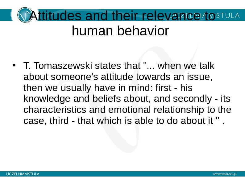 Attitudes and their relevance to human behavior  • T. Tomaszewski states that . . .