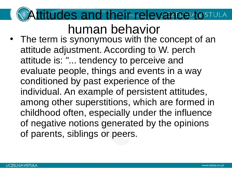Attitudes and their relevance to human behavior  • The term is synonymous with the concept