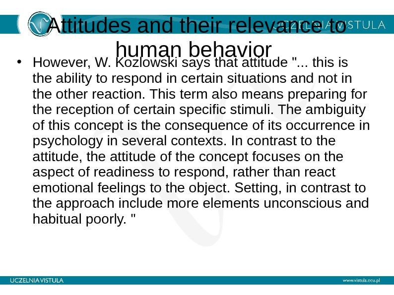 Attitudes and their relevance to human behavior  • However, W. Kozlowski says that attitude .