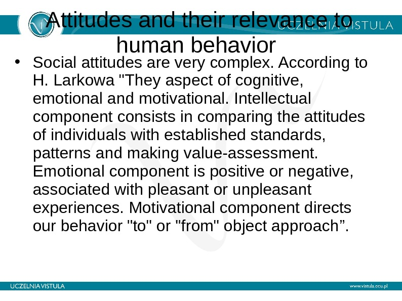 Attitudes and their relevance to human behavior  • Social attitudes are very complex. According to