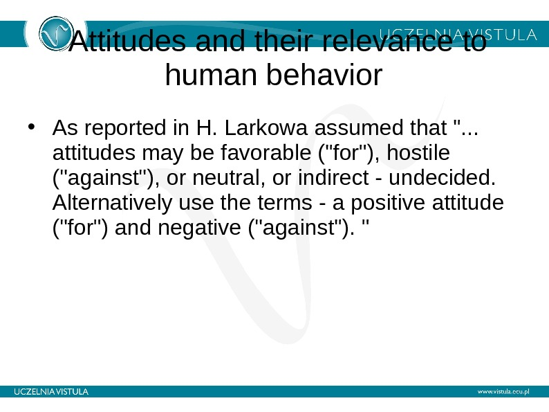 Attitudes and their relevance to human behavior  • As reported in H. Larkow a assumed