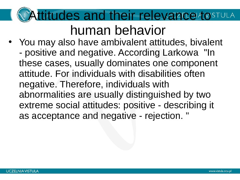 Attitudes and their relevance to human behavior  • You may also have ambivalent attitudes, bivalent