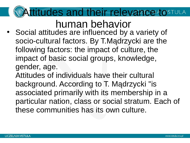 Attitudes and their relevance to human behavior  • Social attitudes are influenced by a variety
