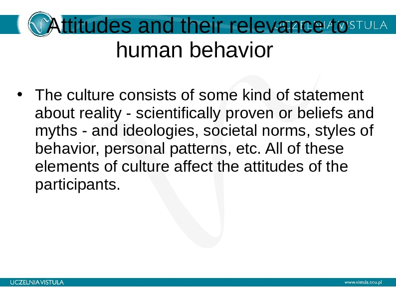 Attitudes and their relevance to human behavior  • The culture consists of some kind of