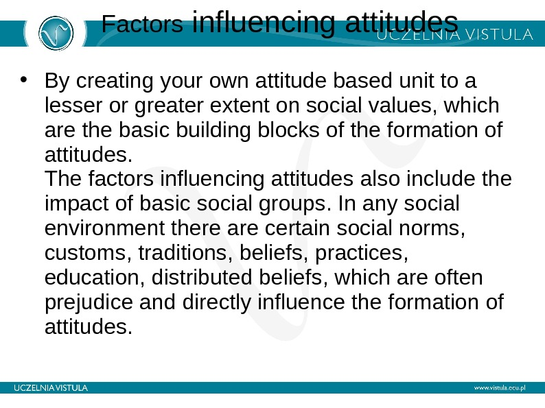Factors influencing attitudes • By creating your own attitude based unit to a lesser or greater