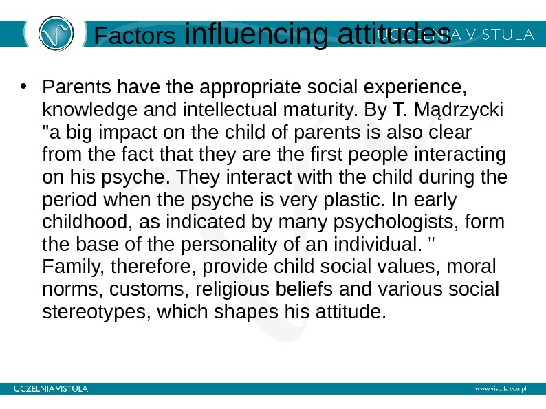 Factors influencing attitudes • Parents have the appropriate social experience,  knowledge and intellectual maturity. By
