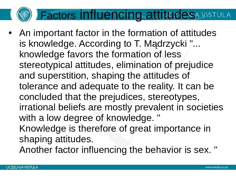 Factors influencing attitudes • An important factor in the formation of attitudes is knowledge. According to