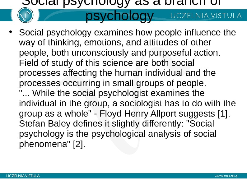 Social psychology as a branch of psychology  • Social psychology examines how people influence the
