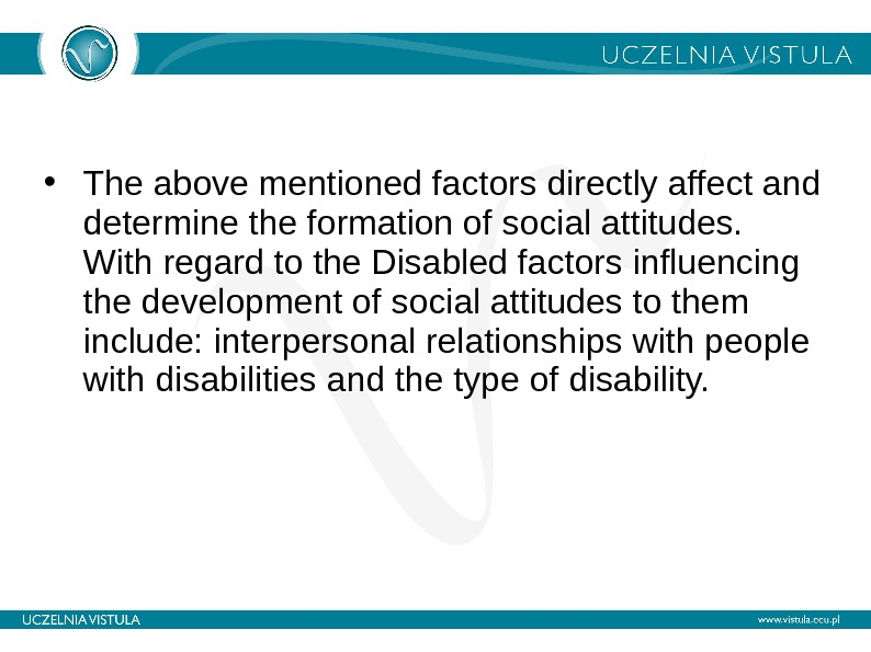 • The above mentioned factors directly affect and determine the formation of social attitudes. With