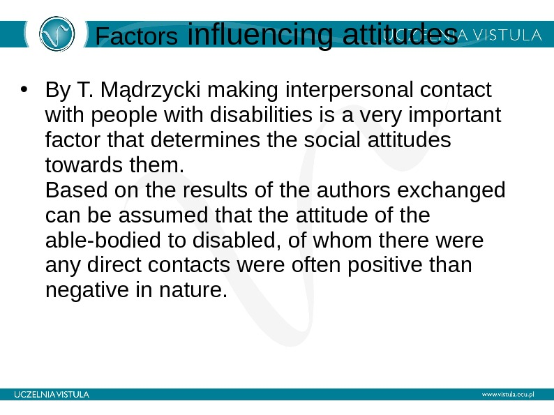 Factors influencing attitudes • By T. Mądrzycki making interpersonal contact with people with disabilities is a