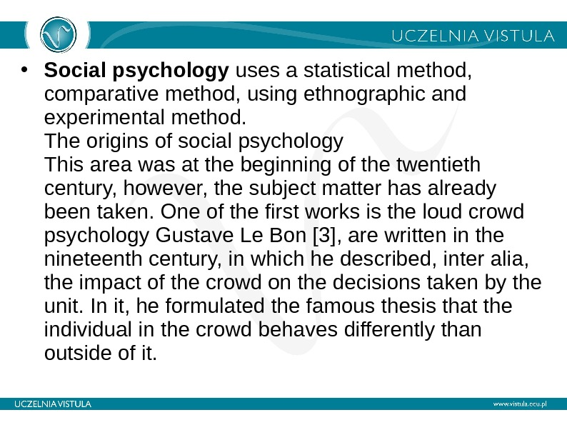 • Social psychology uses a statistical method,  comparative method, using ethnographic and experimental method.