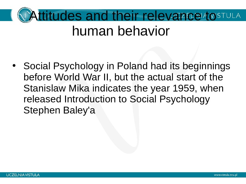 Attitudes and their relevance to human behavior  • Social Psychology in Poland had its beginnings