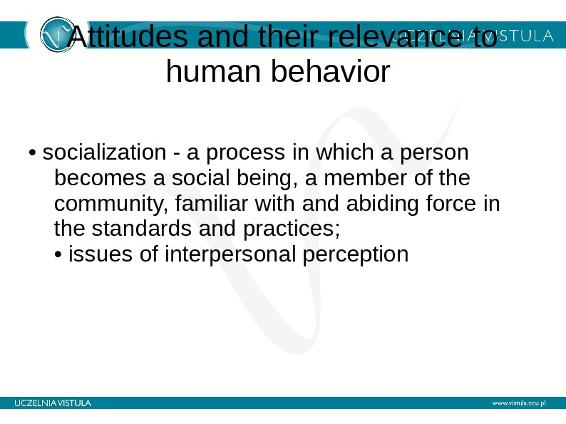 Attitudes and their relevance to human behavior  •  socialization - a process in which