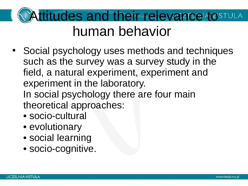 Attitudes and their relevance to human behavior  • Social psychology uses methods and techniques such