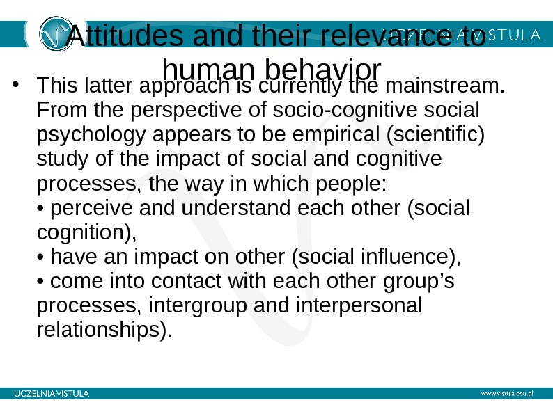 Attitudes and their relevance to human behavior  • This latter approach is currently the mainstream.