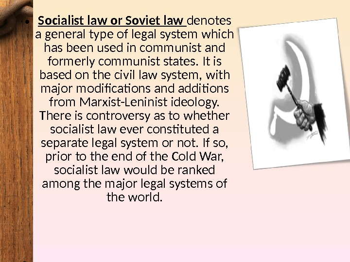 • Socialist law or Soviet law denotes a general type of legal system which has