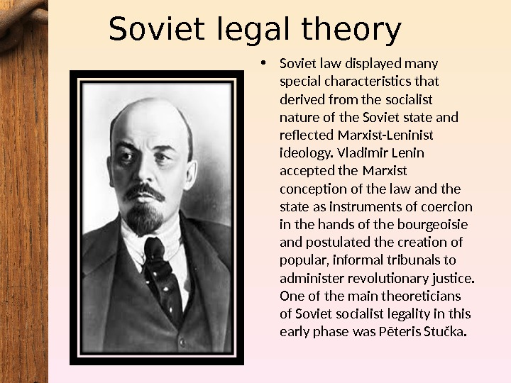 Soviet legal theory • Soviet law displayed many special characteristics that derived from the socialist nature