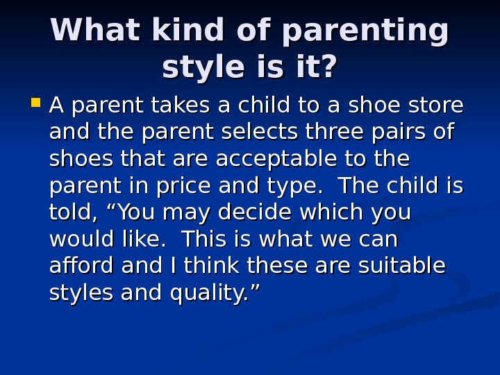 What kind of parenting style is it?  A parent takes a child to a shoe