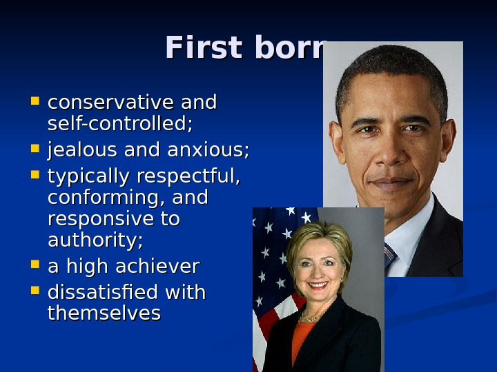 First born conservative and self-controlled;  jealous and anxious;  typically respectful,  conforming, and responsive