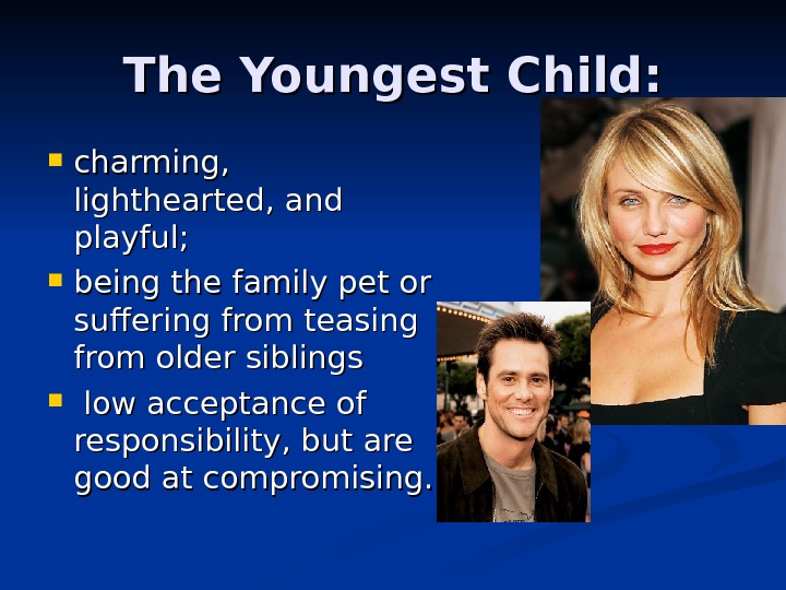 The Youngest Child:  charming,  lighthearted, and playful;  being the family pet or suffering
