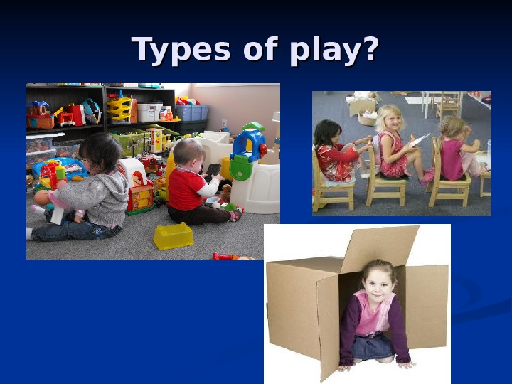 Types of play?