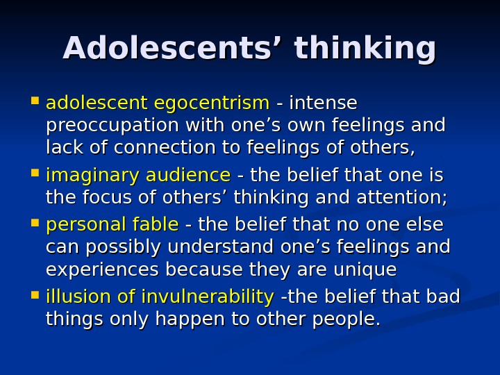 Adolescents' thinking adolescent egocentrism - intense preoccupation with one's own feelings and lack of connection to