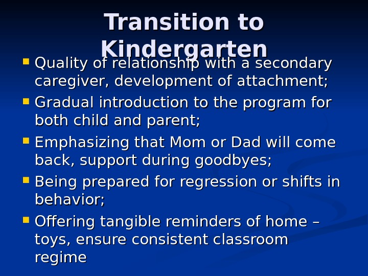 Transition to Kindergarten Quality of relationship with a secondary caregiver, development of attachment;  Gradual introduction