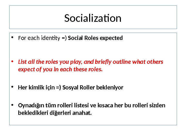 Socialization • For each identity =) Social Roles expected • List all the roles you play,