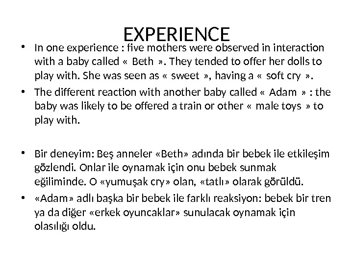 EXPERIENCE • In one experience : five mothers were observed in interaction with a baby called