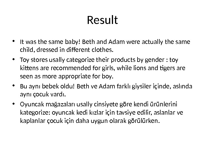 Result • It was the same baby! Beth and Adam were actually the same child, dressed