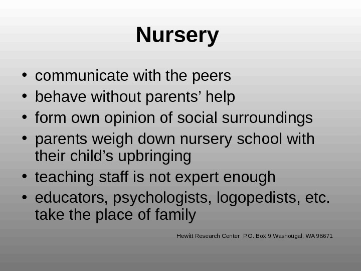 Nursery  • communicate with the peers  • behave without parents' help  • form