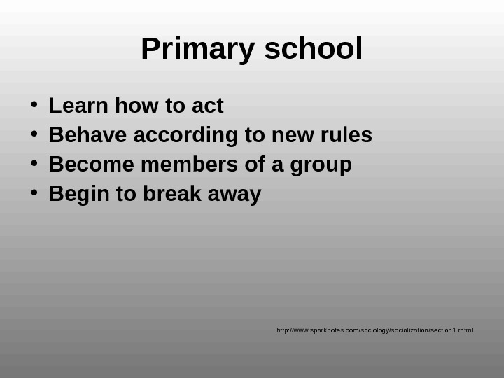 Primary school • Learn how  to act  • Behave  according to new rules