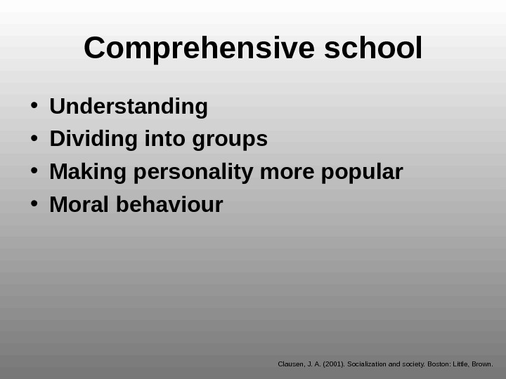 Comprehensive school • Understanding • Dividing into groups  • Making  personality more popular •
