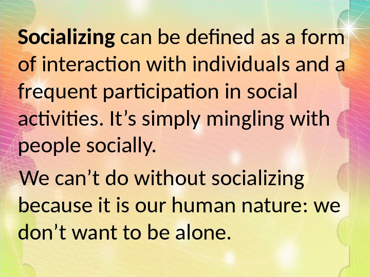Socializing can be defined as a form of