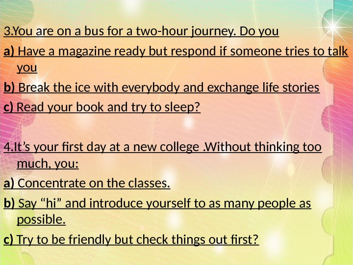 3. You are on a bus for a two-hour journey. Do you a) Have a magazine