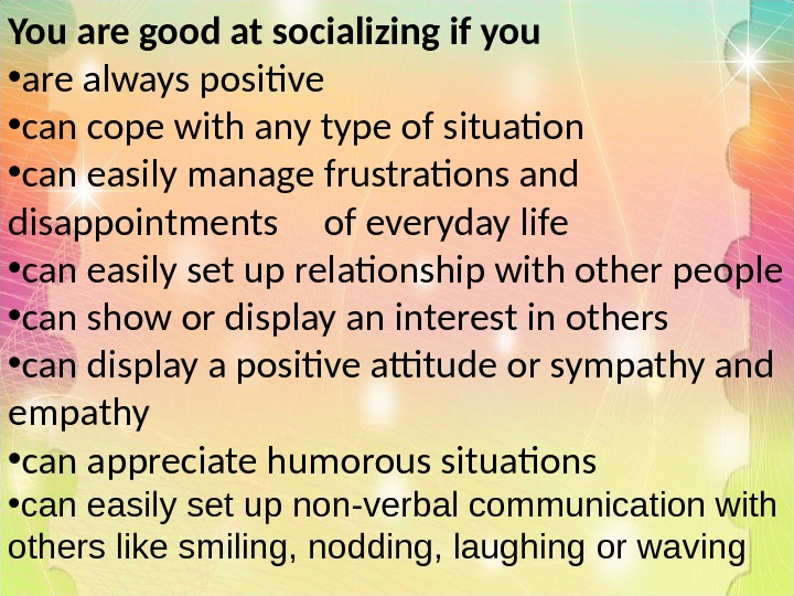 You are good at socializing if you • are always positive • can cope