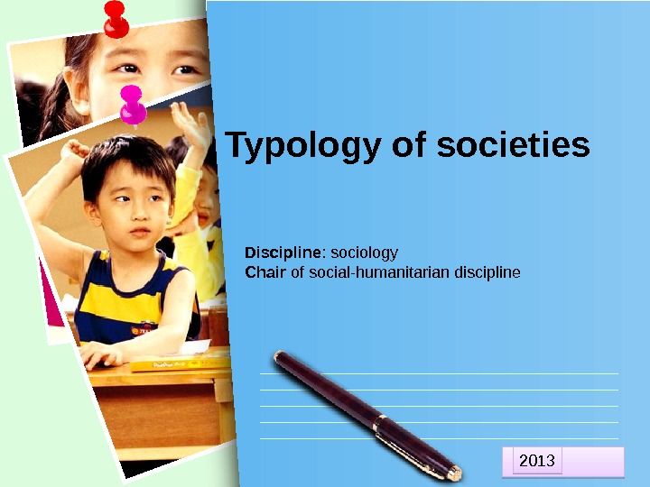 L/O/G/OTypology of societies Discipline : sociology Chair of social-humanitarian discipline 201 3 1 A 1 D