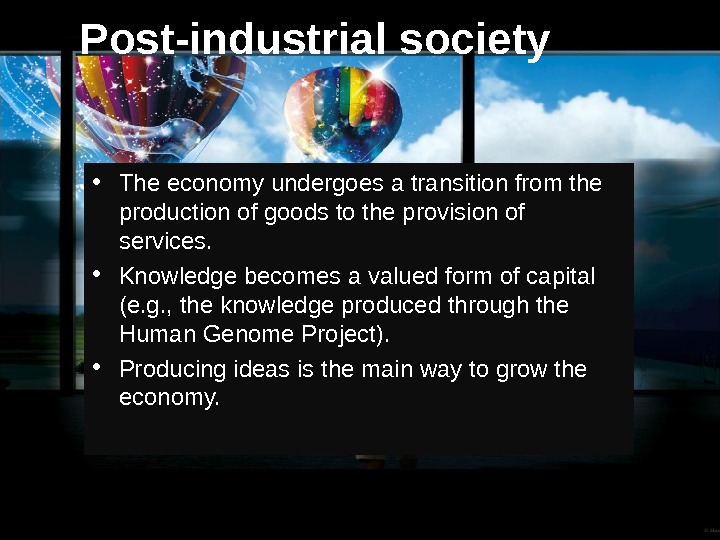 Post-industrial society • The economy undergoes a transition from the production of goods to the provision