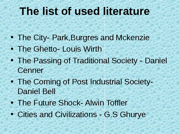 The list of used literature • The City- Park, Burgres and Mckenzie  • The Ghetto-