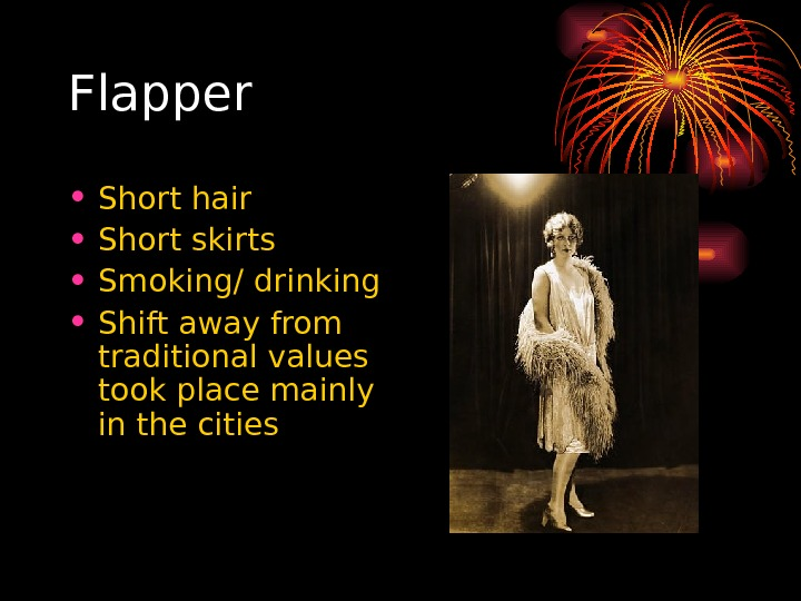 Flapper • Short hair • Short skirts • Smoking/ drinking • Shift away from